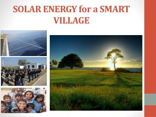 SOLAR ENERGY  for  a SMART VILLAGE