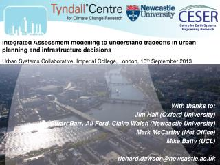 With thanks to:  Jim  Hall (Oxford University) Stuart Barr, Ali  Ford,  Claire Walsh (Newcastle University) Mark McCart