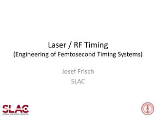 Laser / RF Timing ( E ngineering of Femtosecond Timing Systems)
