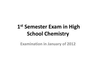 1 st  Semester Exam in High School Chemistry