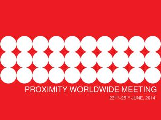 PROXIMITY WORLDWIDE MEETING