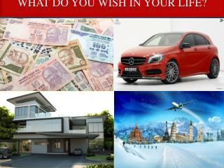 WHAT DO YOU WISH IN YOUR LIFE?