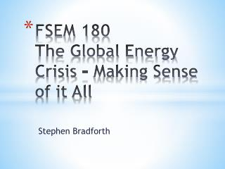 FSEM 180  The Global Energy Crisis – Making Sense of it All