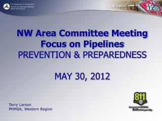 NW Area Committee Meeting Focus on Pipelines PREVENTION & PREPAREDNESS MAY 30, 2012