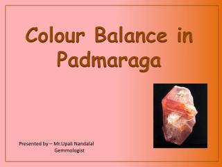 Colour Balance in  Padmaraga