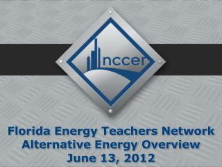 Florida Energy Teachers Network Alternative Energy Overview June 13, 2012