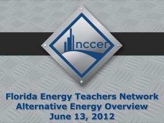 Florida Energy Teachers Network Alternative Energy Overview June 13, 2012