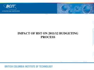 IMPACT OF HST ON 2011/12 BUDGETING PROCESS