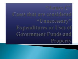 """""""Annex C"""" Cases  that are  considered """"Unnecessary """" Expenditures or Uses of Government Funds and  Property"""