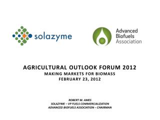 Agricultural outlook forum 2012 Making markets for biomass February 23, 2012