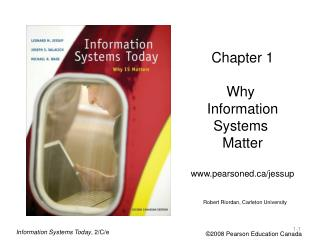 Chapter 1 Why  Information Systems  Matter www.pearsoned.ca/jessup