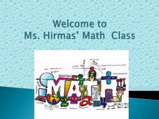 Welcome to  Ms.  Hirmas '  Math   Class