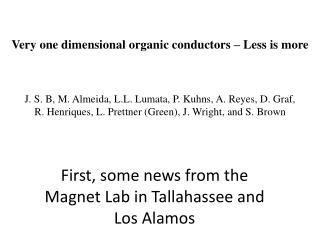 Very one dimensional organic conductors – Less is more J. S. B , M. Almeida,  L.L. Lumata, P. Kuhns, A. Reyes, D. Graf,