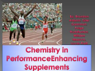 Chemistry in  Performance Enhancing Supplements