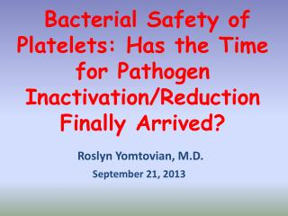Bacterial Safety of Platelets: Has the Time for Pathogen Inactivation/Reduction Finally Arrived?