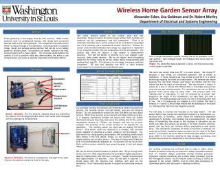 Wireless Home Garden Sensor Array Alexander  Esber , Lisa Goldman  and  Dr. Robert Morley Department of Electrical and