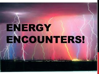 Energy Encounters!