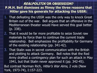 REALPOLITIK  OR OBSESSION? P.M.H. Bell dismisses as flimsy the three reasons that Hitler gave his generals for attackin