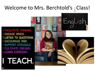 Welcome to Mrs.  Berchtold's    Class!