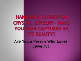 handmade swarovski crystal jewelry – have you been captured
