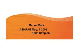 Market Data ASHRAE May, 7 2009 Keith  Stippich