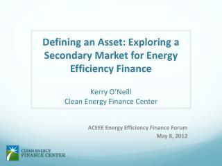ACEEE Energy Efficiency Finance Forum May  8,  2012