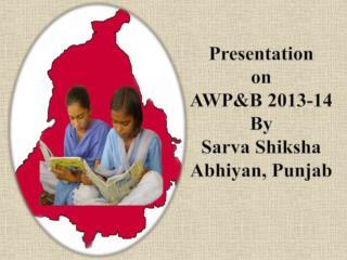Presentation  on  AWP&B 2013-14  By Sarva Shiksha Abhiyan , Punjab