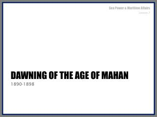 Dawning of the age of  mahan