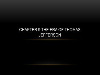 Chapter 9 The Era of Thomas Jefferson