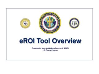 eROI Tool Overview Commander, Navy Installations Command  (CNIC)  HQ Energy Program