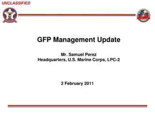 GFP Management Update Mr. Samuel Perez Headquarters, U.S. Marine Corps, LPC-2