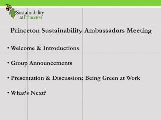 Princeton Sustainability Ambassadors Meeting  Welcome & Introductions Group Announcements   Presentation & Discussion: