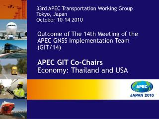 Outcome of  The 14th Meeting of the APEC GNSS Implementation Team (GIT/14) APEC GIT Co-Chairs Economy: Thailand and USA