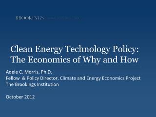 Clean Energy Technology Policy:  The Economics of Why and How