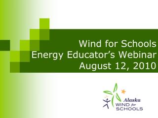 Wind for Schools  Energy Educator's Webinar August 12, 2010