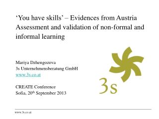'You have skills' – Evidences from Austria Assessment  and validation of non-formal and  informal  learning Mariya  Dzh