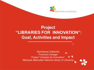 """Project  """" LIBRARIES FOR  INNOVATION"""": Goal, Activities and Impact"""
