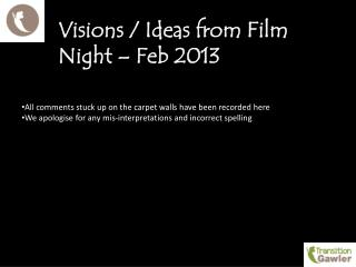 Visions / Ideas from Film Night – Feb 2013