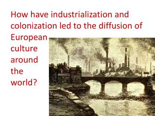 How have industrialization and colonization led to the diffusion of European culture  around  the  world?