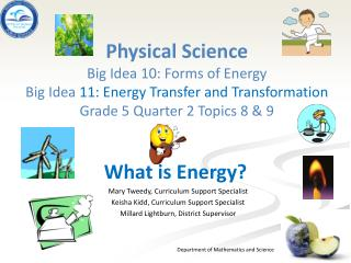 Physical  Science Big Idea  10: Forms of Energy Big Idea  11: Energy  Transfer and  Transformation  Grade 5 Quarter  2