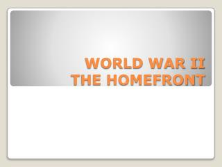 WORLD WAR II THE HOMEFRONT