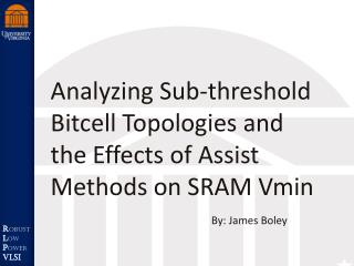 Analyzing Sub-threshold Bitcell Topologies and the Effects of Assist Methods on SRAM  Vmin
