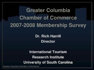 Greater Columbia  Chamber of Commerce 2007-2008 Membership Survey