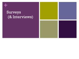 Surveys  (& Interviews)