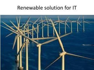 Renewable solution for IT