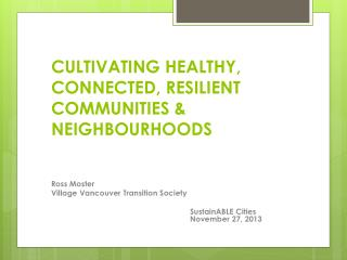 CULTIVATING HEALTHY, CONNECTED, RESILIENT COMMUNITIES &  NEIGHBOURHOODS