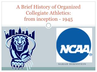 A Brief History of Organized Collegiate Athletics:  from inception - 1945
