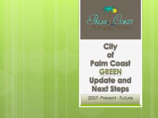 City  of  Palm Coast  Green Update and Next Steps