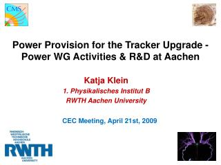 Power Provision for the Tracker Upgrade -  Power WG Activities & R&D at Aachen