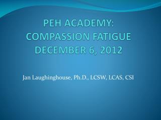 PEH ACADEMY: COMPASSION FATIGUE DECEMBER 6, 2012